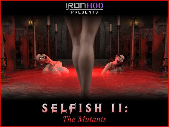 SELFISH II: THE MUTANTS